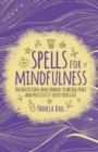 Spells for Mindfulness : Incantations and Charms to Bring Peace and Positivity into Your Life - Book