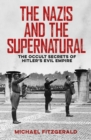 The Nazis and the Supernatural : The Occult Secrets of Hitler's Evil Empire - Book