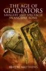 The Age of Gladiators : Savagery and Spectacle in Ancient Rome - Book