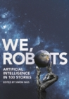 We, Robots : Artificial Intelligence in 100 Stories - Book