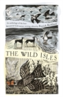 The Wild Isles : An Anthology of the Best of British and Irish Nature Writing - Book