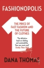 Fashionopolis : The Price of Fast Fashion and the Future of Clothes - Book