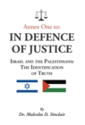 Annex One to : In Defence of Justice: Israel and the Palestinians: The Identification of Truth - Book