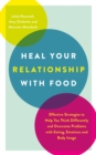 Heal your Relationship with Food : Effective strategies to help you think differently and overcome problems with eating, emotions and body image - Book