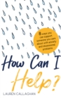 How Can I Help? : 8 Ways You Can Support Someone You Care About with Anxiety or Obsessional Problems - Book