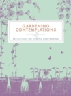 Gardening Contemplations : Reflections on Sowing and Tending - Book