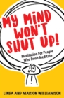 My Mind Won't Shut Up! : Meditation for People Who Don't Meditate - Book