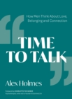 Time to Talk : How Men Think About Love, Belonging and Connection - Book