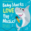 Baby Sharks LOVE Pop Music! - Lift the Flap - Book