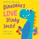 Dinosaurs LOVE Stinky Socks! - Lift the Flap - Book