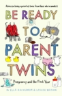 Be Ready to Parent Twins : Pregnancy and the First Year - eBook