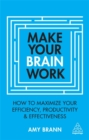 Make Your Brain Work : How to Maximize Your Efficiency, Productivity and Effectiveness - Book