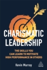 Charismatic Leadership : The skills you can learn to motivate high performance in others - Book