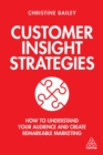 Customer Insight Strategies : How to Understand Your Audience and Create Remarkable Marketing - eBook
