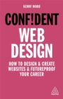 Confident Web Design : How to Design and Create Websites and Futureproof Your Career - Book