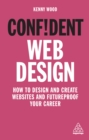 Confident Web Design : How to Design and Create Websites and Futureproof Your Career - eBook