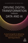 Driving Digital Transformation through Data and AI : A Practical Guide to Delivering Data Science and Machine Learning Products - Book