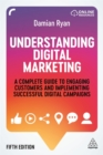 Understanding Digital Marketing : A Complete Guide to Engaging Customers and Implementing Successful Digital Campaigns - Book