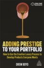 Adding Prestige to Your Portfolio : How to Use the Creative Luxury Process to Develop Products Everyone Wants - Book