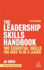 The Leadership Skills Handbook : 100 Essential Skills You Need to be a Leader - Book