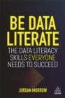 Be Data Literate : The Data Literacy Skills Everyone Needs To Succeed - Book