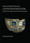 Glass and Glass Production in the Near East during the Iron Age : Evidence from objects, texts and chemical analysis - Book