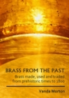 Brass from the Past : Brass made, used and traded from prehistoric times to 1800 - Book