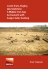 Coton Park, Rugby, Warwickshire: A Middle Iron Age Settlement with Copper Alloy Casting - Book