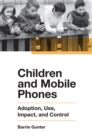 Children and Mobile Phones : Adoption, Use, Impact, and Control - Book