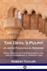 The Devil's Pulpit, or Astro-Theological Sermons : With a Sketch of the Preacher's Life, and an Astronomical Introduction - Book