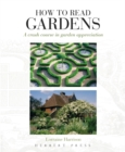 How to Read Gardens : a crash course in garden appreciation - Book