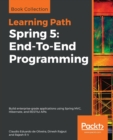 Spring 5: End-To-End Programming : Build enterprise-grade applications using Spring MVC, Hibernate, and RESTful APIs - Book
