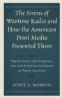 The Sirens of Wartime Radio and How the American Print Media Presented Them : The Stories, the Intrigue, and the Evolving Coverage of Their Legacies - eBook