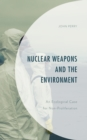 Nuclear Weapons and the Environment : An Ecological Case for Non-proliferation - Book