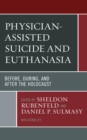 Physician-Assisted Suicide and Euthanasia : Before, During, and After the Holocaust - eBook