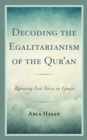 Decoding the Egalitarianism of the Qur'an : Retrieving Lost Voices on Gender - Book
