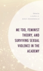 Me Too, Feminist Theory, and Surviving Sexual Violence in the Academy - Book