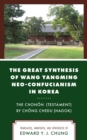 The Great Synthesis of Wang Yangming Neo-Confucianism in Korea : The Chonon (Testament) by Chong Chedu (Hagok) - eBook
