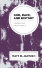God, Race, and History : Liberating Providence - eBook