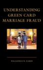 Understanding Green Card Marriage Fraud - eBook