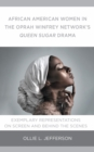 African American Women in the Oprah Winfrey Network's Queen Sugar Drama : Exemplary Representations On Screen and Behind the Scenes - eBook