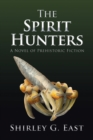 The Spirit Hunters : A Novel of Prehistoric Fiction - Book