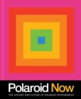 Polaroid Now : The History and Future of Polaroid Photography - Book