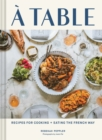 A Table : Recipes for Cooking and Eating the French Way - Book