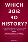 Which Side of History? : How Technology Is Reshaping Democracy and Our Lives - Book