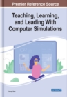 Teaching, Learning, and Leading With Computer Simulations - Book