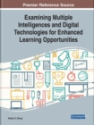Examining Multiple Intelligences and Digital Technologies for Enhanced Learning Opportunities - Book
