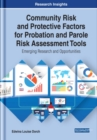 Community Risk and Protective Factors for Probation and Parole Risk Assessment Tools : Emerging Research and Opportunities - Book