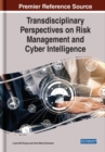 Transdisciplinary Perspectives on Risk Management and Cyber Intelligence - Book
