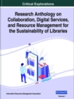 Research Anthology on Collaboration, Digital Services, and Resource Management for the Sustainability of Libraries (2 Volumes) - Book